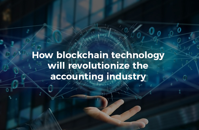 How blockchain technology will revolutionize the accounting industry